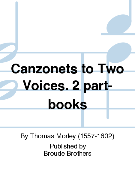 Canzonets to Two Voices. 2 part-books