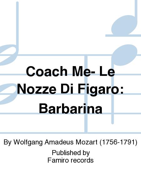 Coach Me- Le Nozze Di Figaro: Barbarina