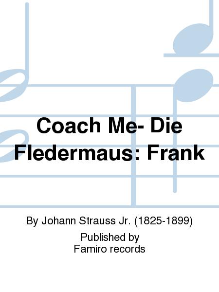 Coach Me- Die Fledermaus: Frank