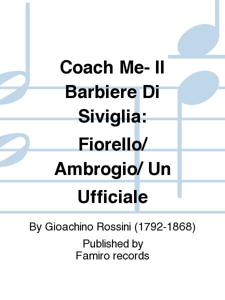 Coach Me- Il Barbiere Di Siviglia: Fiorello/ Ambrogio/ Un Ufficiale