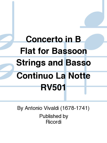 Concerto in B Flat for Bassoon Strings and Basso Continuo La Notte RV501