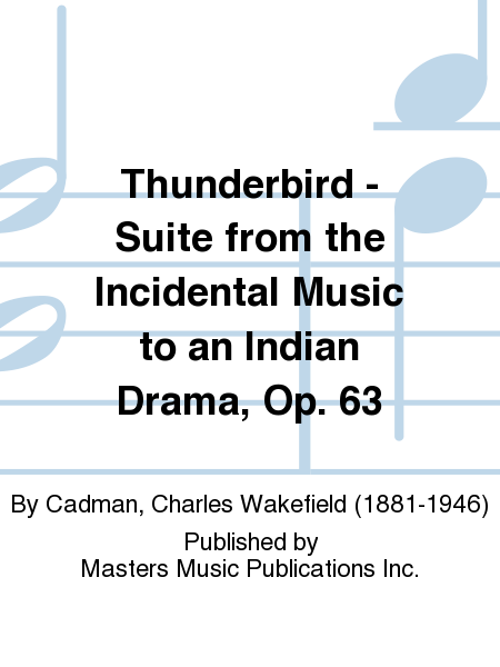 Thunderbird - Suite from the Incidental Music to an Indian Drama, Op. 63