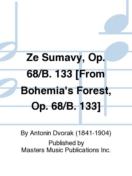 Ze Sumavy, Op. 68/B. 133 [From Bohemia's Forest, Op. 68/B. 133]