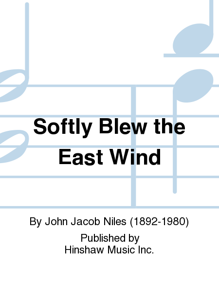Softly Blew the East Wind
