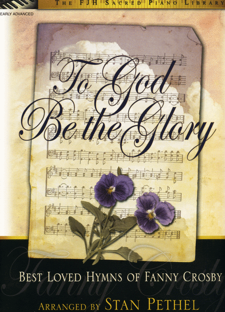 To God Be the Glory (Best Loved Hymns of Fanny Crosby)