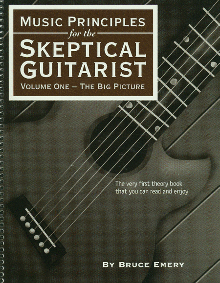 Music Principles for the Skeptical Guitarist, Vol. 1: The Big Picture
