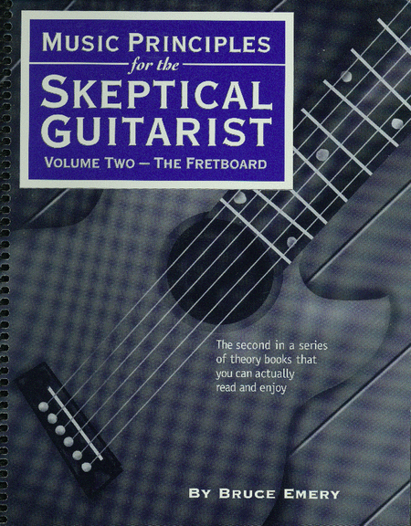 Music Principles for the Skeptical Guitarist, Vol. 2: The Fretboard