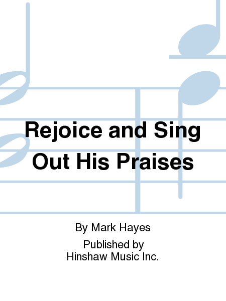 Rejoice And Sing Out His Praises