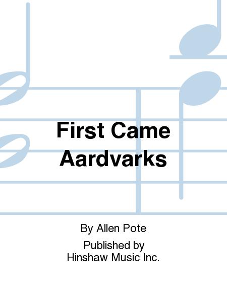 First Came Aardvarks