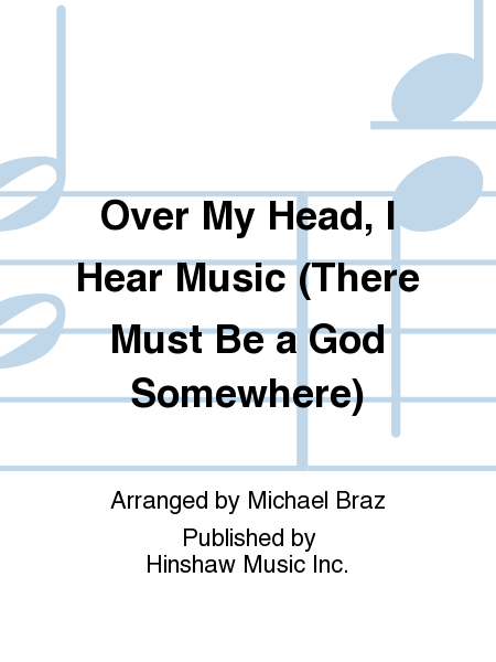 Over My Head, I Hear Music (there Must Be A God Somewhere)