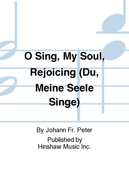 O Sing, My Soul, Rejoicing (Du, Meine Seele Singe)