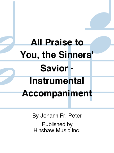 All Praise to You, the Sinners' Savior - Instrumental Accompaniment