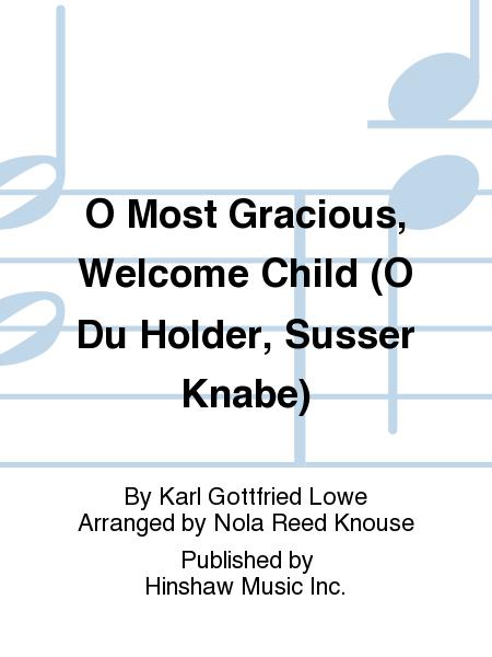 O Most Gracious, Welcome Child (O Du Holder, Susser Knabe)