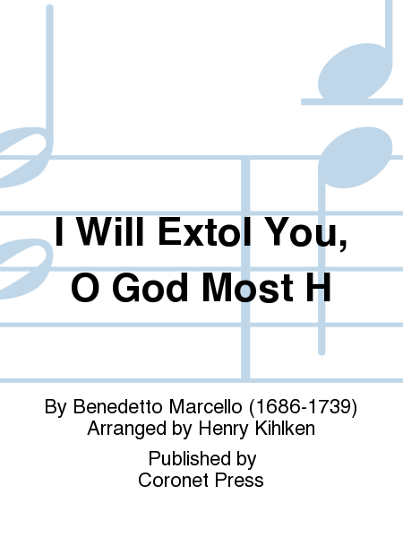 I Will Extol You, O God Most H