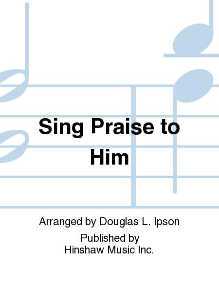 Sing Praise To Him