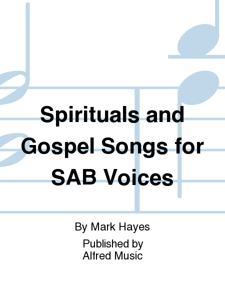 Spirituals and Gospel Songs for SAB Voices