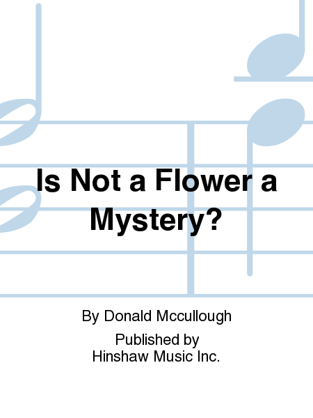 Is Not a Flower a Mystery?