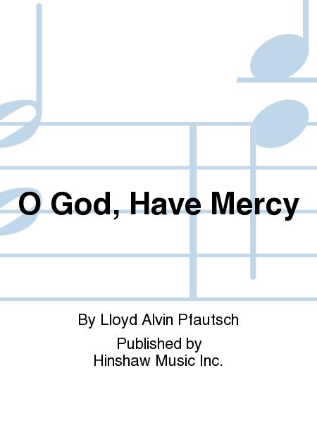 O God, Have Mercy