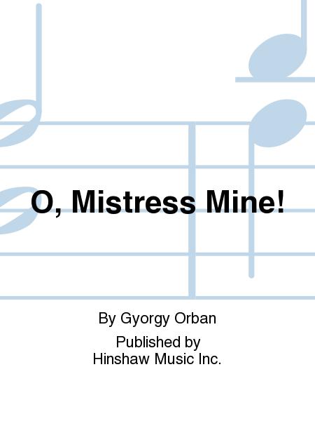 O, Mistress Mine!