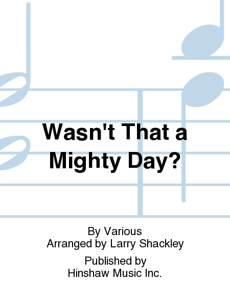 Wasn't That a Mighty Day?