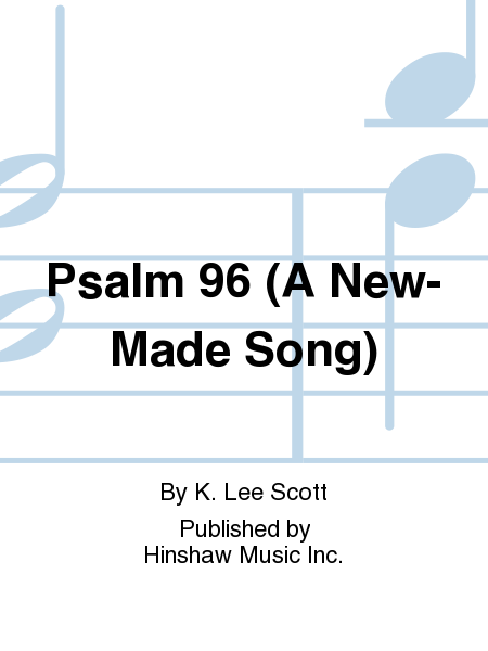 Psalm 96 (A New-Made Song)