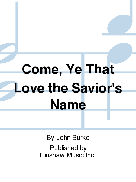 Come, Ye That Love The Savior's Name
