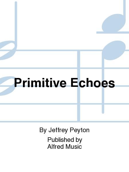 Primitive Echoes