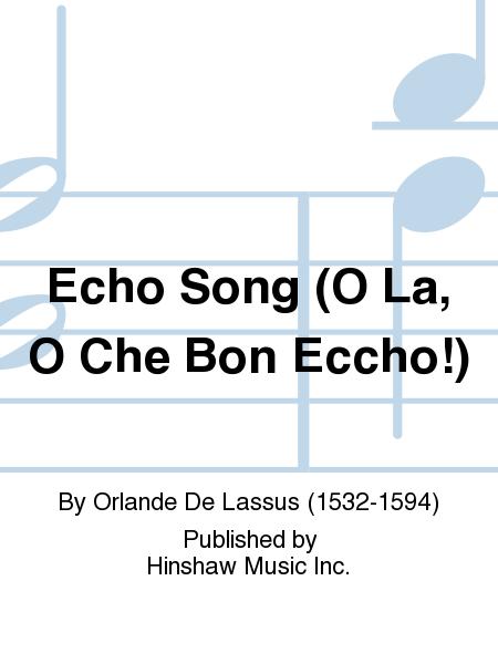 Echo Song(o La, O Che Bon Eccho!)