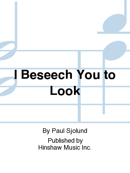 I Beseech You to Look