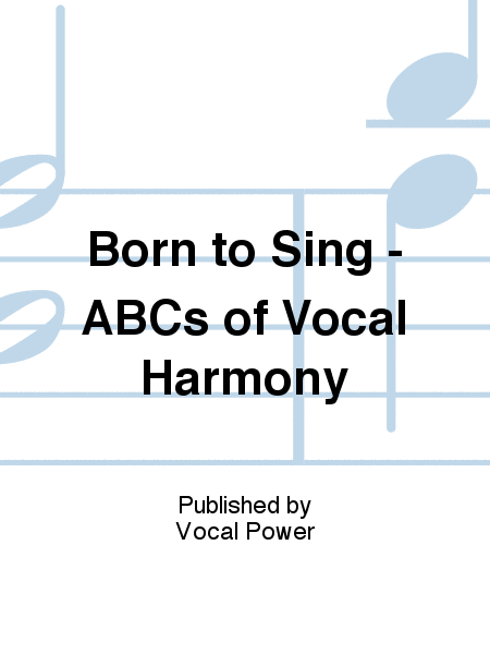 Born to Sing - ABCs of Vocal Harmony