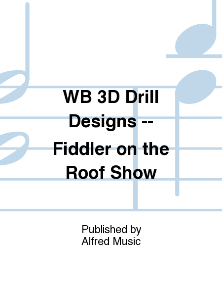 WB 3D Drill Designs -- Fiddler on the Roof Show