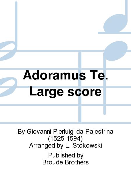 Adoramus Te. Large score