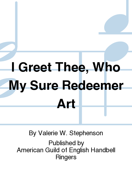I Greet Thee, Who My Sure Redeemer Art