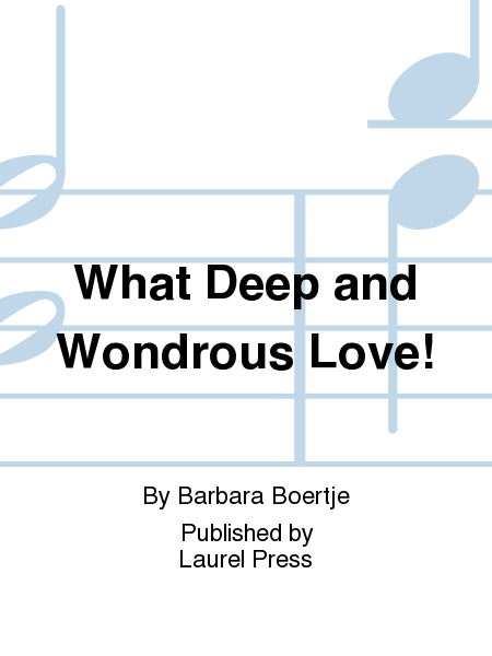 What Deep and Wondrous Love!
