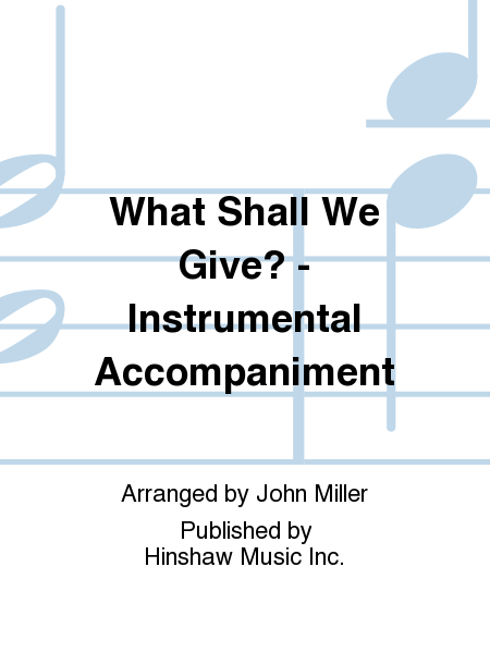 What Shall We Give? - Instrumentation