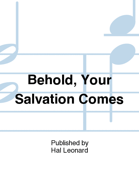 Behold, Your Salvation Comes