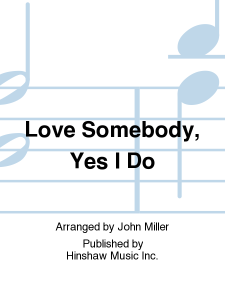 Love Somebody, Yes I Do