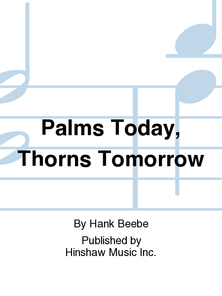 Palms Today, Thorns Tomorrow