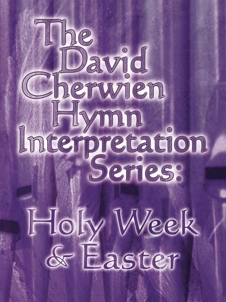 The David Cherwien Hymn Interpretation Series: Holy Week & Easter