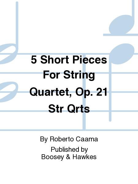 5 Short Pieces For String Quartet, Op. 21  Str Qrts