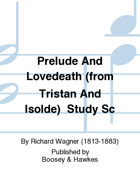 Prelude And Lovedeath (from Tristan And Isolde)  Study Sc