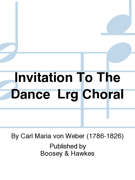 Invitation To The Dance  Lrg Choral