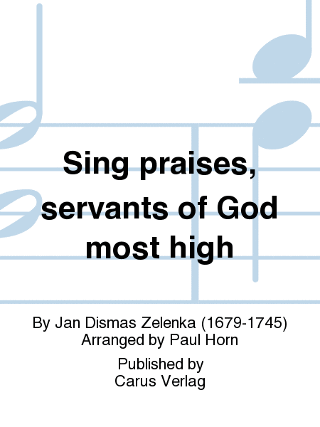 Sing praises, servants of God most high