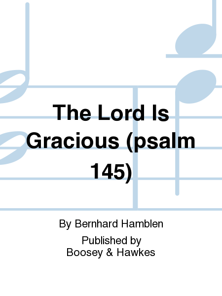 The Lord Is Gracious (psalm 145)