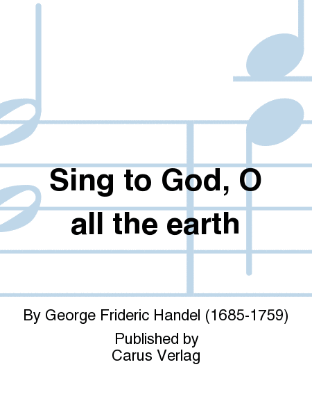 Sing to God, O all the earth