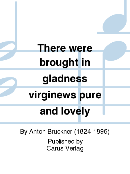 There were brought in gladness virginews pure and lovely