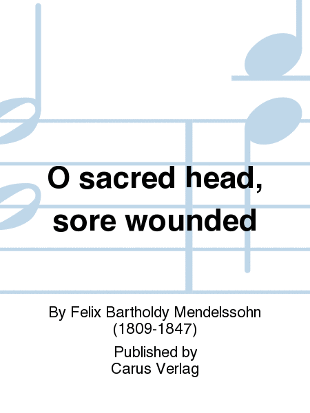 O sacred head, sore wounded (O Haupt voll Blut und Wunden)