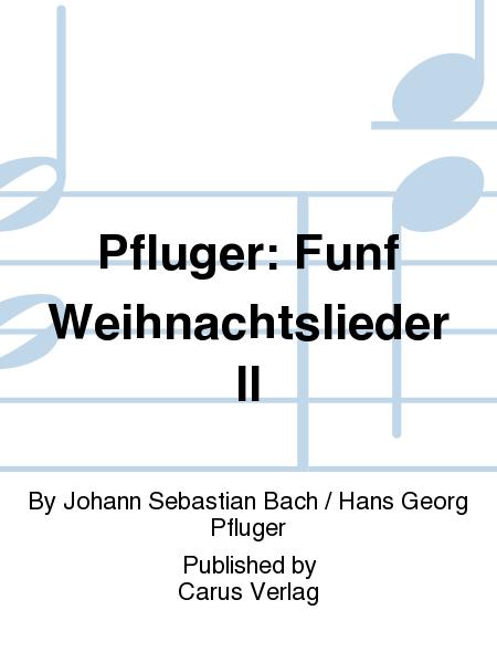 Pfluger: Funf Weihnachtslieder II
