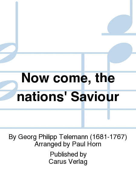 Now come, the nations' Saviour