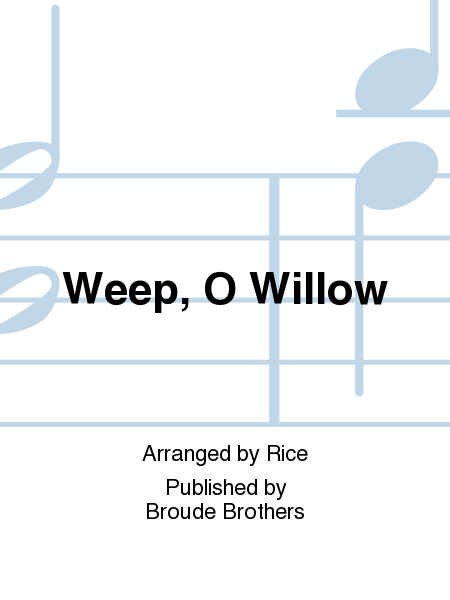 Weep, O Willow